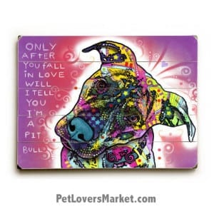 Pitbull Love / Pitbull Art by Dean Russo. Only after you fall in love, will I tell you I'm a Pit Bull