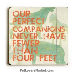 Our perfect companions never have fewer than four feet. Wooden signs with quotes, dog art, dog sign, dog print, wooden sign, wall art.