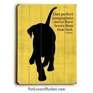 Our Perfect Companions Never Have Fewer than Four Feet. Colette Quotes. Dog art, wooden sign, dog print, dog quotes.