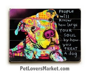 Dean Russo Art: People Will Know How Large Your Soul is by How You Treat a Dog