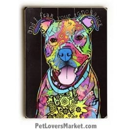 "Pitbull Art: ""And I fear your ignorance"". Dog Print / Dog Painting by Dean Russo. Russo Art. Dog Art. Dog Pop Art. Dog Prints. Dog Sign. Wooden Sign. Print on Wood. Pitbull / Pit Bull."