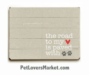The Road to My Heart is Paved with Paw Prints. (Dogs leave pawprints on your heart.) Wooden sign, dog art, dog quotes, dog memorial.