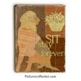 Sit Stay Forever - Wooden Dog Sign / Dog Print / Wall Art. Dog Decor and Gifts for Dog Lovers.