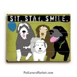 Sit Stay Smile - Wooden Dog Sign / Dog Print. Dog Decor, Wall Art, and Gifts for Dog Lovers.