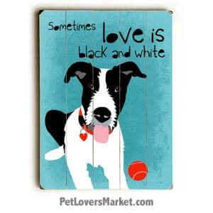 Sometimes Love is Black and White. Dog art, dog sign, dog print, wooden sign, wall art.