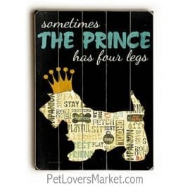 """Sometimes the Prince has Four Legs."" Funny dog signs with funny quotes. Gifts for dog lovers. Dog print, wooden sign, wall art."