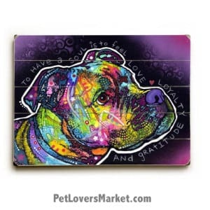 Pitbull Art by Dean Russo expressing that dogs have souls. To Have a Soul is to Feel Love, Loyalty and Gratitude. Wooden Sign, Dog Print, Dog Sign, Wall Art. Print on Wood.