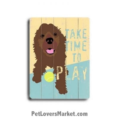 """Dog Picture / Dog Print on Wood: """"Take time to play."""" Dog Quote. Dog Art, Wooden Sign, Dog Signs, Dog Prints, Wall Art."""