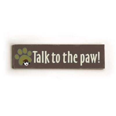 """""""Talk to the Paw."""" Funny dog signs with funny dog quotes. Gifts for dog lovers. Dog print on wood sign."""