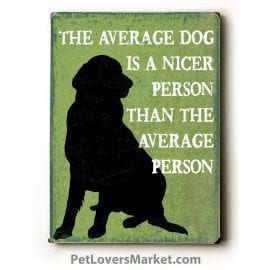 """The Average Dog is a Nicer Person than the Average Person."" Funny Dog Signs with Funny Dog Quotes. Gifts for Dog Lovers. Wooden Dog Print Sign."