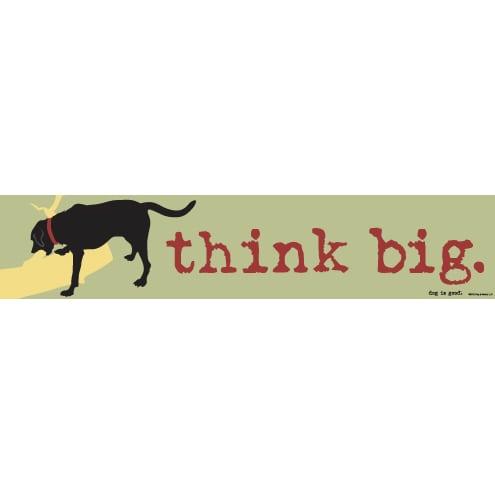 Funny Dog Signs: THINK BIG