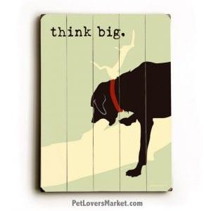 Funny Dog Signs: Think Big (Dog Print on Wood)
