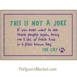 "Doormat: ""This is not a joke. If you ever want to see these people again, bring me 5 lbs of fresh tuna in a plain brown bag. The Cat."" - funny cat quotes and gifts for cat lovers on doormats"