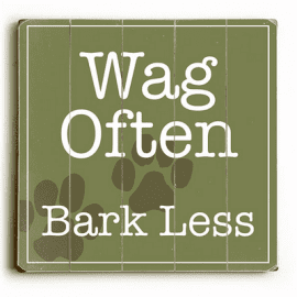 """Wag often, bark less."" Funny dog signs with funny dog quotes. Gifts for dog lovers. Dog print on wood sign."