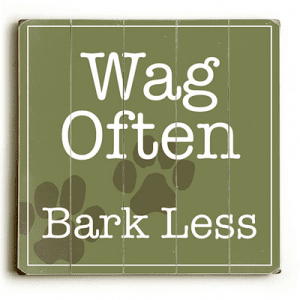 Funny Dog Signs: Wag Often Bark Less
