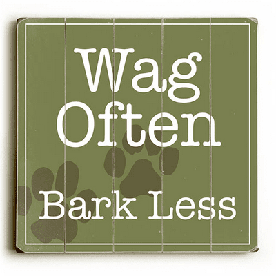 """""""Wag often, bark less."""" Funny dog signs with funny dog quotes. Gifts for dog lovers. Dog print on wood sign."""
