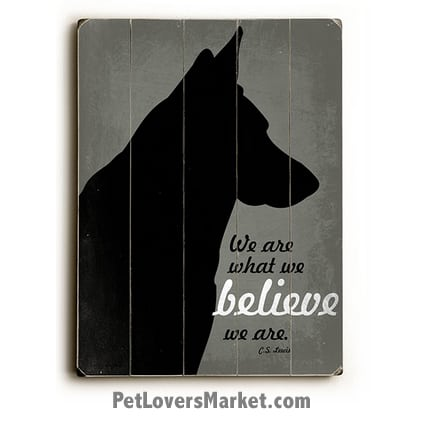 Dog Print on Wood / Dog Sign: We Are What We Believe We Are (Inspirational quotes)