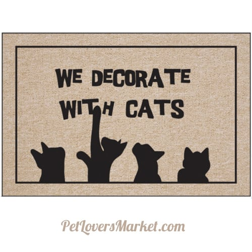 """We decorate with cats"" -- cat quotes for cat lovers on doormats"