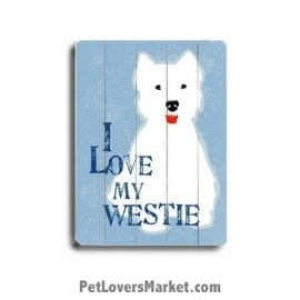 I Love My Westie (West Highland White Terrier) - Dog Picture, Dog Print, Dog Art. Wall Art and Wooden Signs with Dog Pictures and Dog Quotes. Features the Westie (West Highland White Terrier) dog breed.