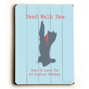 Funny Dog Signs: Need Walk Now