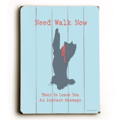 """""""Need Walk Now. 'Bout to Leave You An Instant Message."""" - Funny Dog Signs with Funny Quotes. Gifts for Dog Lovers. Dog Print on Wood."""