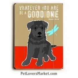 Dog Signs / Dog Prints: Whatever You Are Be a Good One (Abraham Lincoln Quotes)