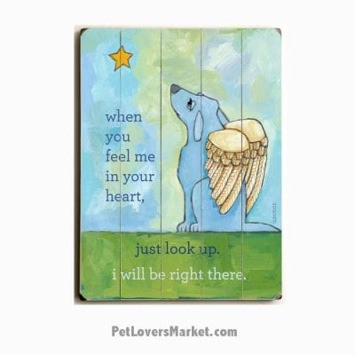Dog Memorial Print: When you feel me in your heart, just look up. i'll be right there.